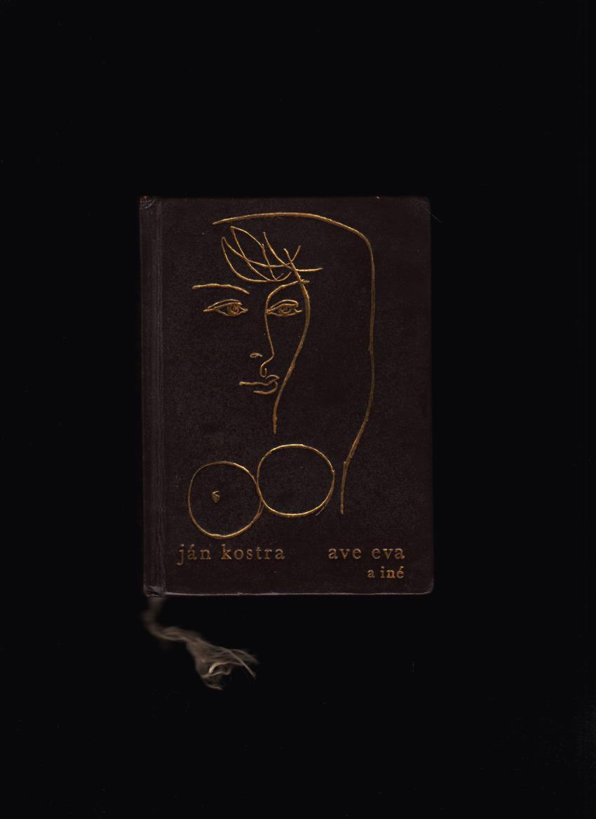 4b75db85a Poézia | Ján Kostra: Ave Eva a iné /il. Jozef Baláž/ | Antikvariát ...